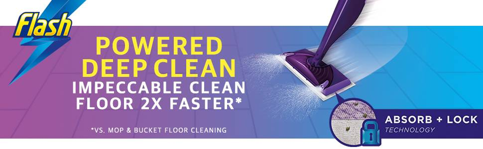 Flash Powered deep clean Impeccable Clean Floor 2X Faster*